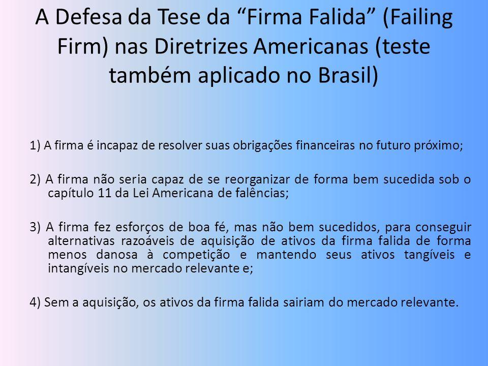 A Defesa da Tese da Firma Falida (Failing Firm) nas Diretrizes Americanas (teste também aplicado no Brasil) 1) A firma é incapaz de resolver suas obri