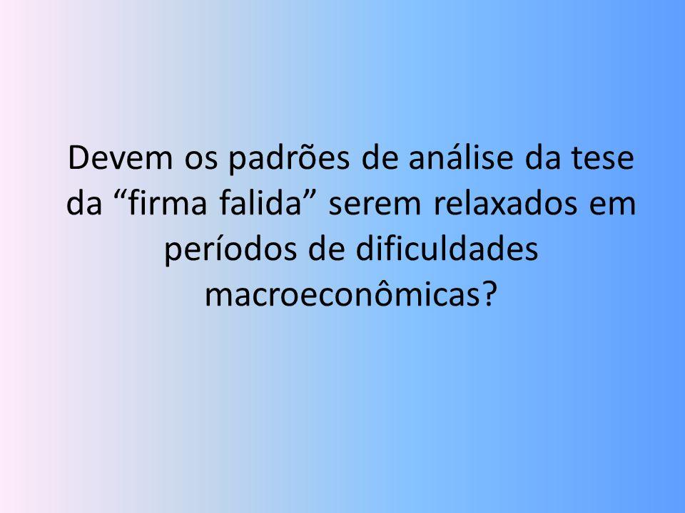 Devem os padrões de análise da tese da firma falida serem relaxados em períodos de dificuldades macroeconômicas?
