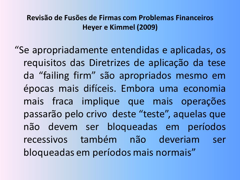 Revisão de Fusões de Firmas com Problemas Financeiros Heyer e Kimmel (2009) Se apropriadamente entendidas e aplicadas, os requisitos das Diretrizes de