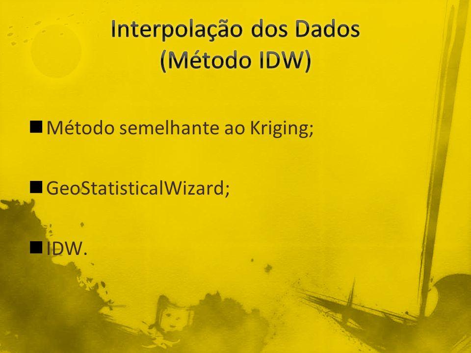 Método semelhante ao Kriging; GeoStatisticalWizard; IDW.