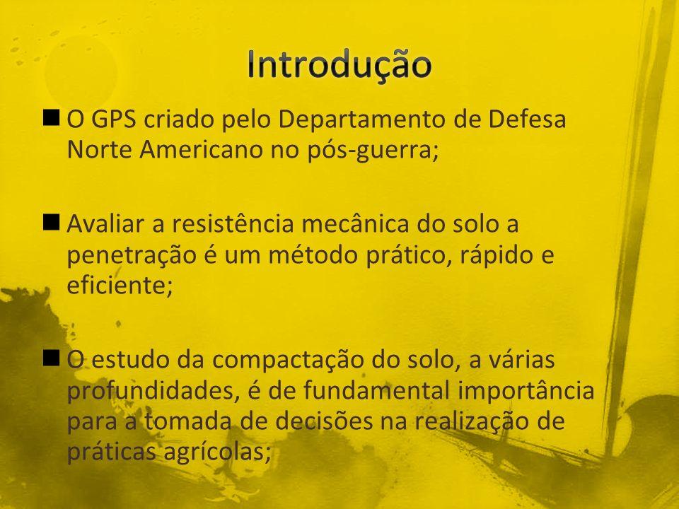 O GPS criado pelo Departamento de Defesa Norte Americano no pós-guerra; Avaliar a resistência mecânica do solo a penetração é um método prático, rápid