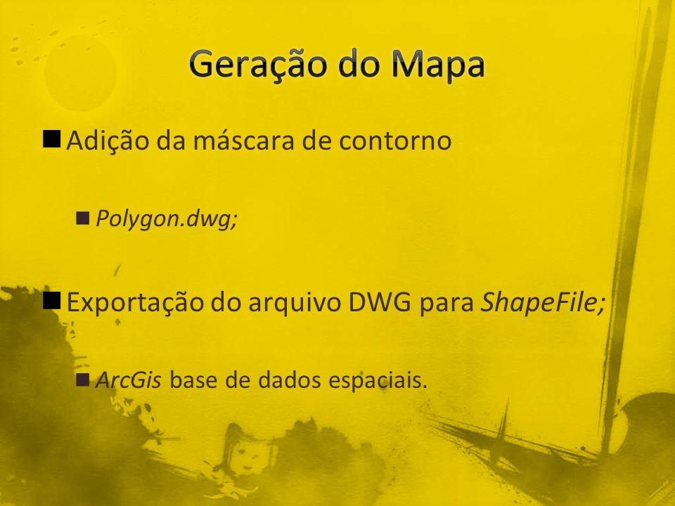Adição da máscara de contorno Polygon.dwg; Exportação do arquivo DWG para ShapeFile; ArcGis base de dados espaciais.