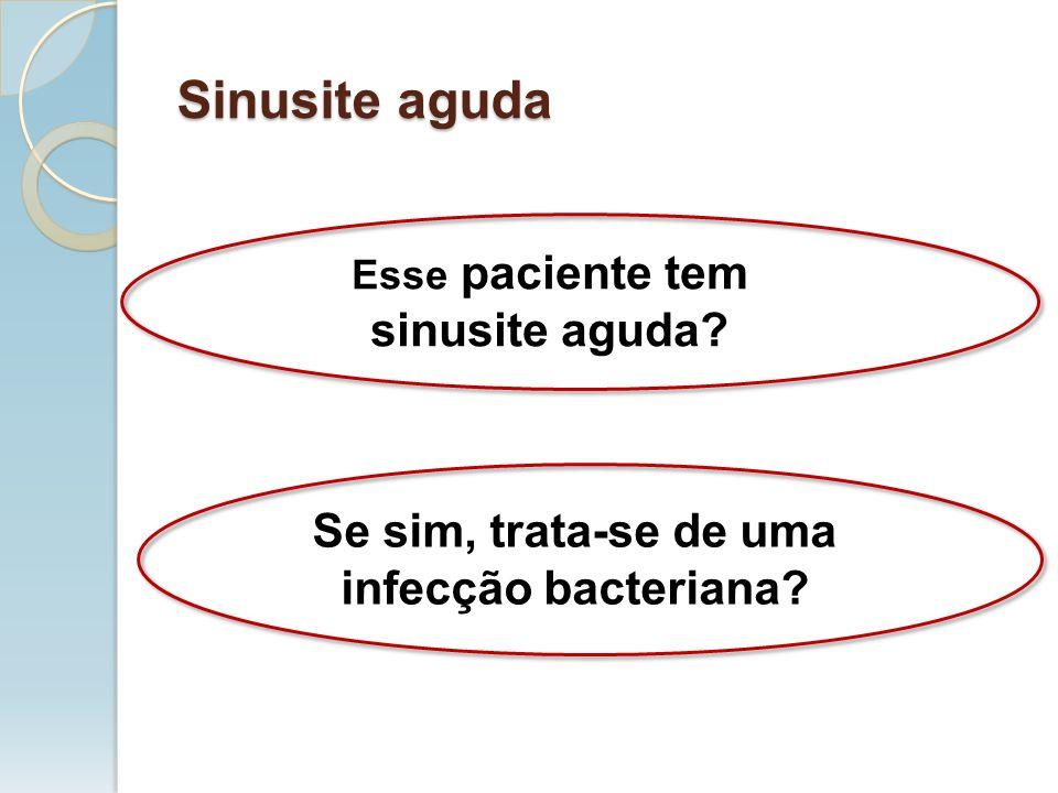 Se sim, trata-se de uma infecção bacteriana? Esse paciente tem sinusite aguda?