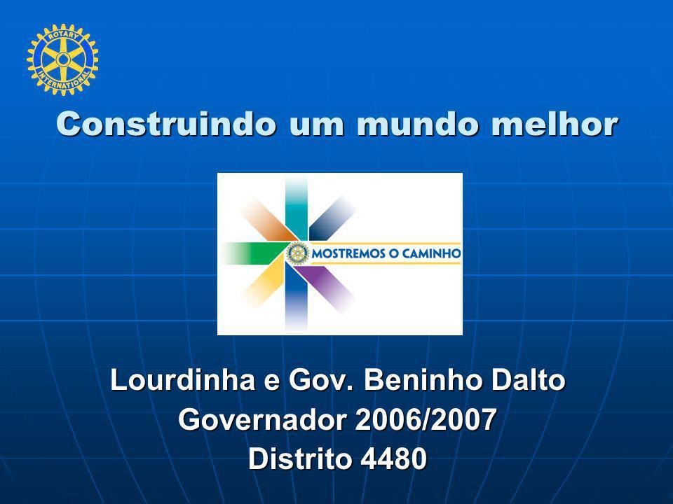 Construindo um mundo melhor Lourdinha e Gov. Beninho Dalto Governador 2006/2007 Distrito 4480