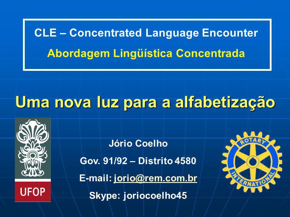 CLE – Concentrated Language Encounter Abordagem Lingüística Concentrada Uma nova luz para a alfabetização Jório Coelho Gov. 91/92 – Distrito 4580 E-ma