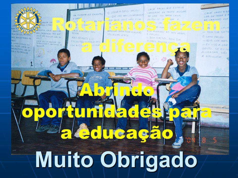 Rotarianos fazem a diferença Abrindo oportunidades para a educação Muito Obrigado
