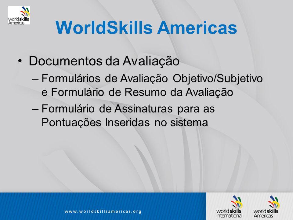WorldSkills Americas Documentos da Avaliação –Formulários de Avaliação Objetivo/Subjetivo e Formulário de Resumo da Avaliação –Formulário de Assinaturas para as Pontuações Inseridas no sistema