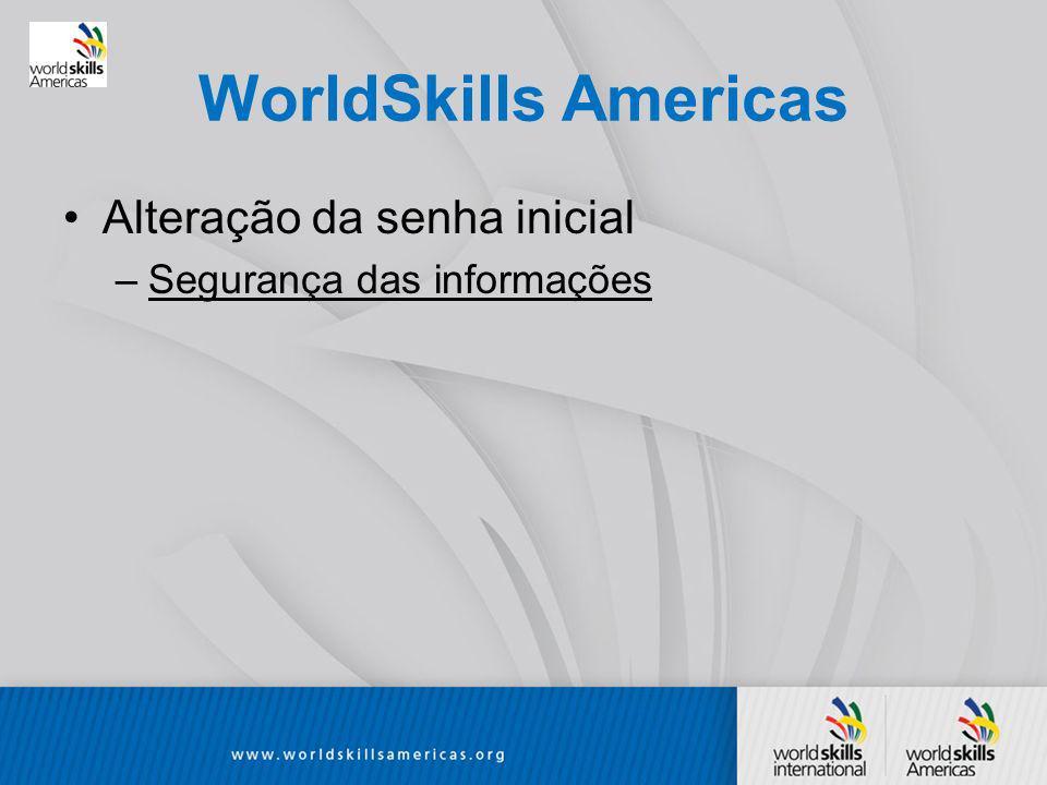 WorldSkills Americas Alteração da senha inicial –Segurança das informações