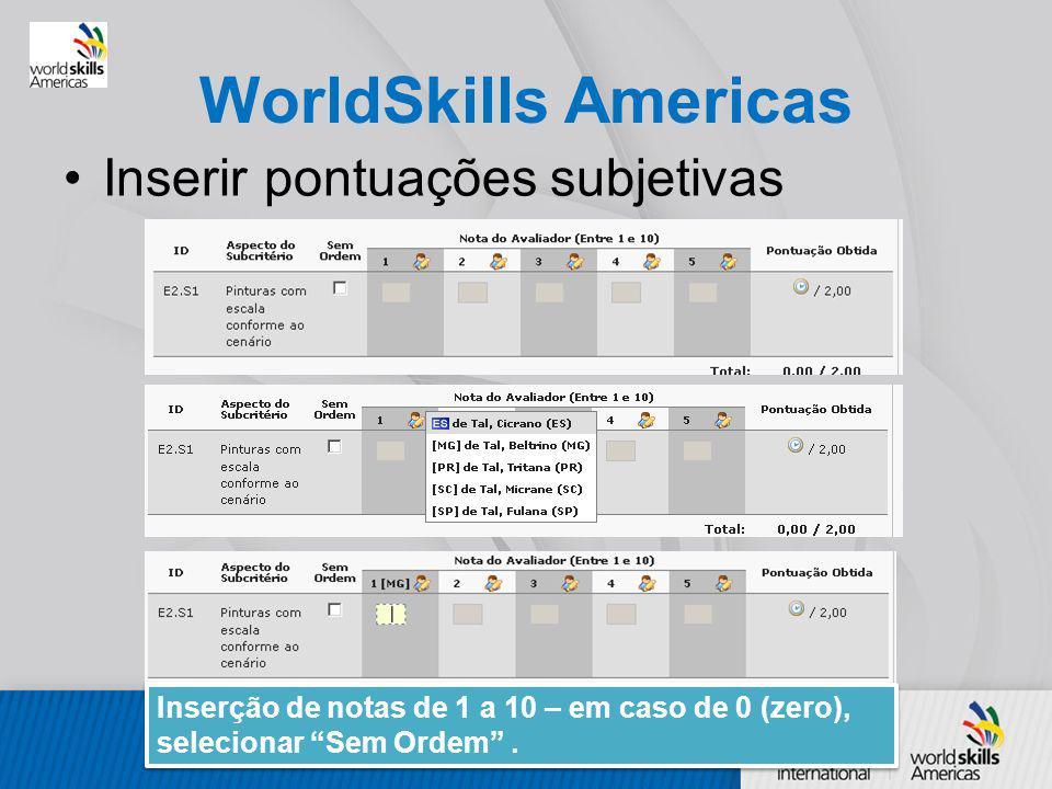 WorldSkills Americas Inserir pontuações subjetivas Inserção de notas de 1 a 10 – em caso de 0 (zero), selecionar Sem Ordem.