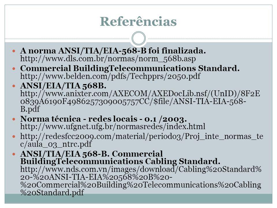 Referências A norma ANSI/TIA/EIA-568-B foi finalizada. http://www.dls.com.br/normas/norm_568b.asp Commercial BuildingTelecommunications Standard. http