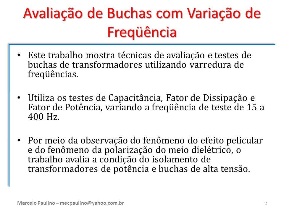 Avaliação de Buchas com Variação de Freqüência Este trabalho mostra técnicas de avaliação e testes de buchas de transformadores utilizando varredura d