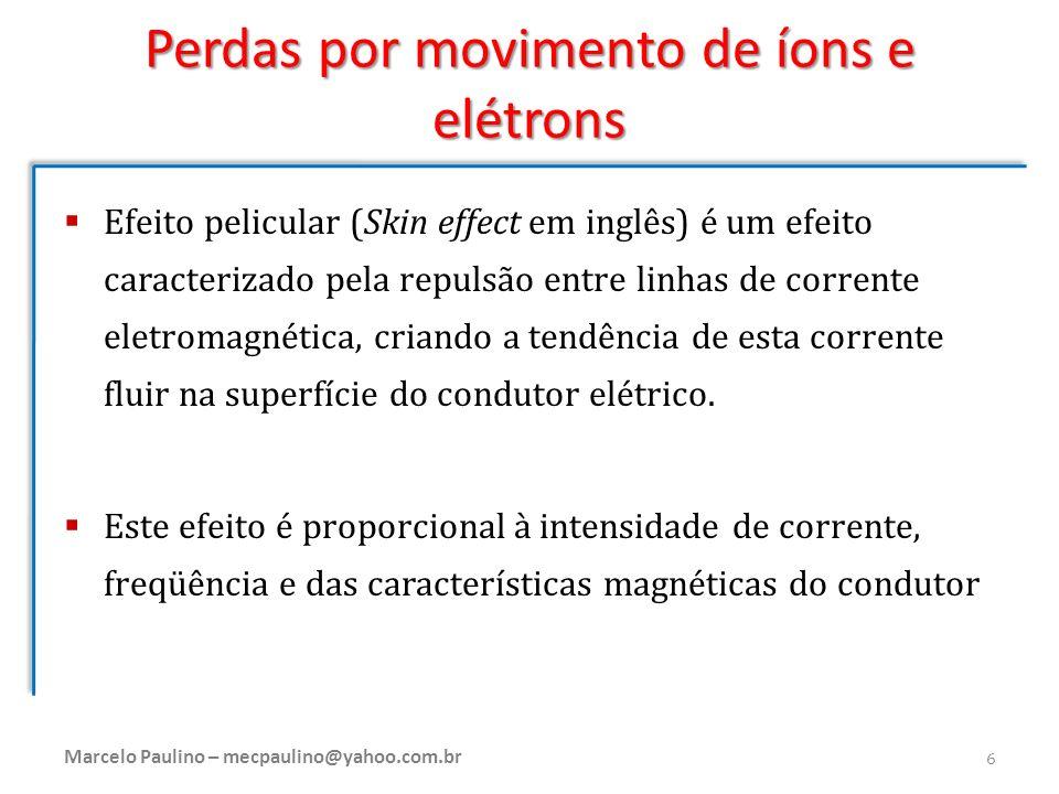 Perdas por movimento de íons e elétrons Efeito pelicular (Skin effect em inglês) é um efeito caracterizado pela repulsão entre linhas de corrente elet