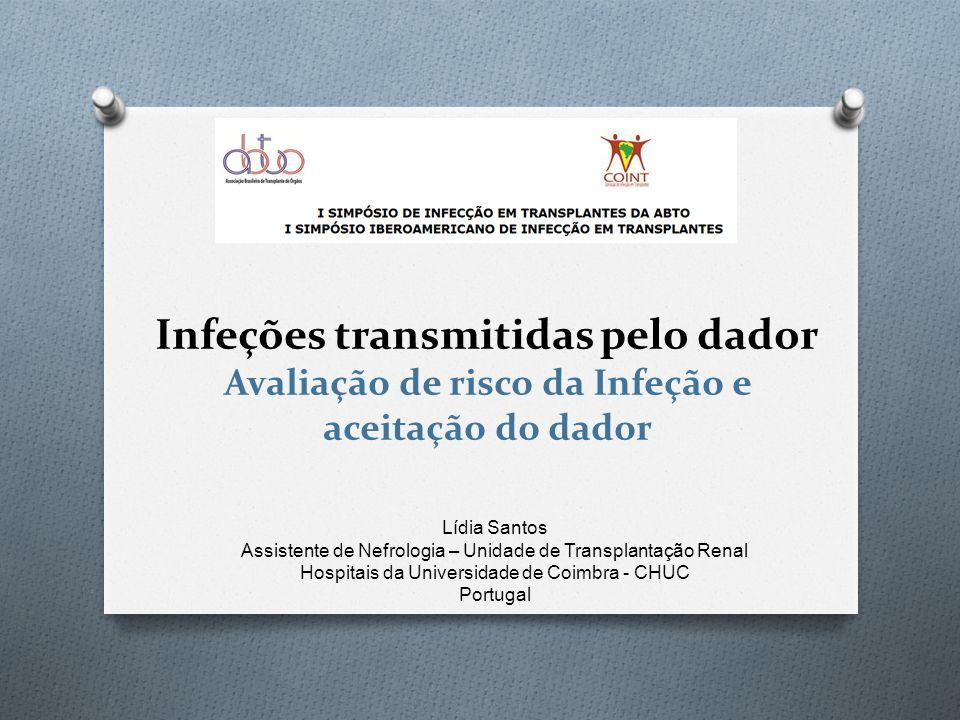 Infeções transmitidas pelo dador Avaliação de risco da Infeção e aceitação do dador Lídia Santos Assistente de Nefrologia – Unidade de Transplantação