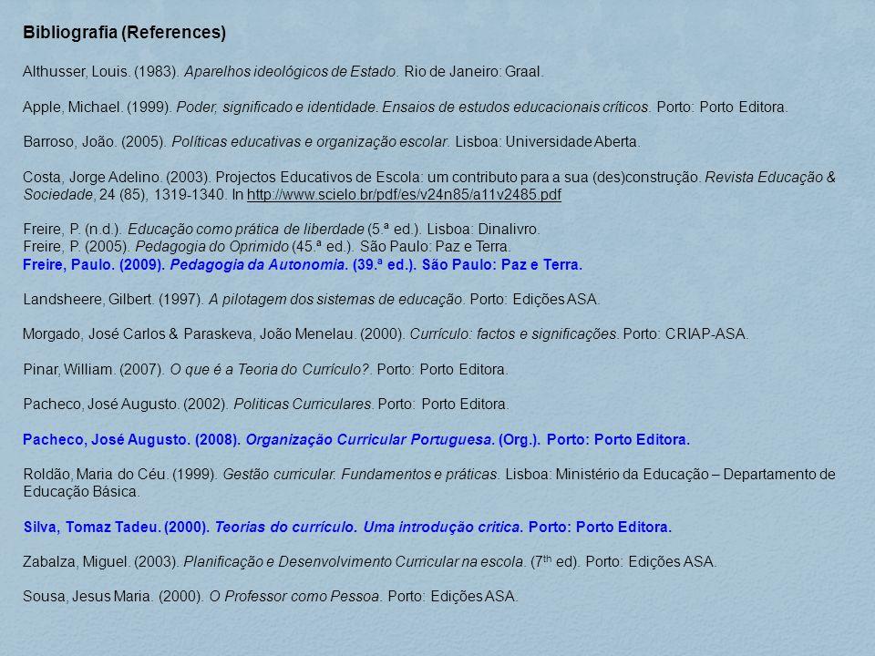 Bibliografia (References) Althusser, Louis. (1983). Aparelhos ideológicos de Estado. Rio de Janeiro: Graal. Apple, Michael. (1999). Poder, significado