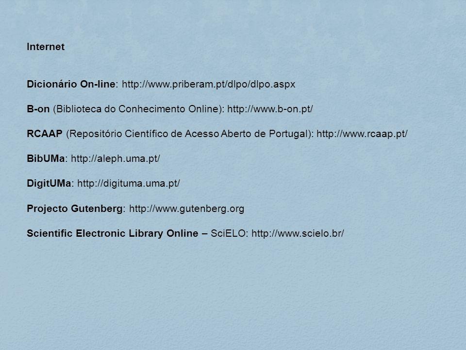 Internet Dicionário On-line: http://www.priberam.pt/dlpo/dlpo.aspx B-on (Biblioteca do Conhecimento Online): http://www.b-on.pt/ RCAAP (Repositório Ci