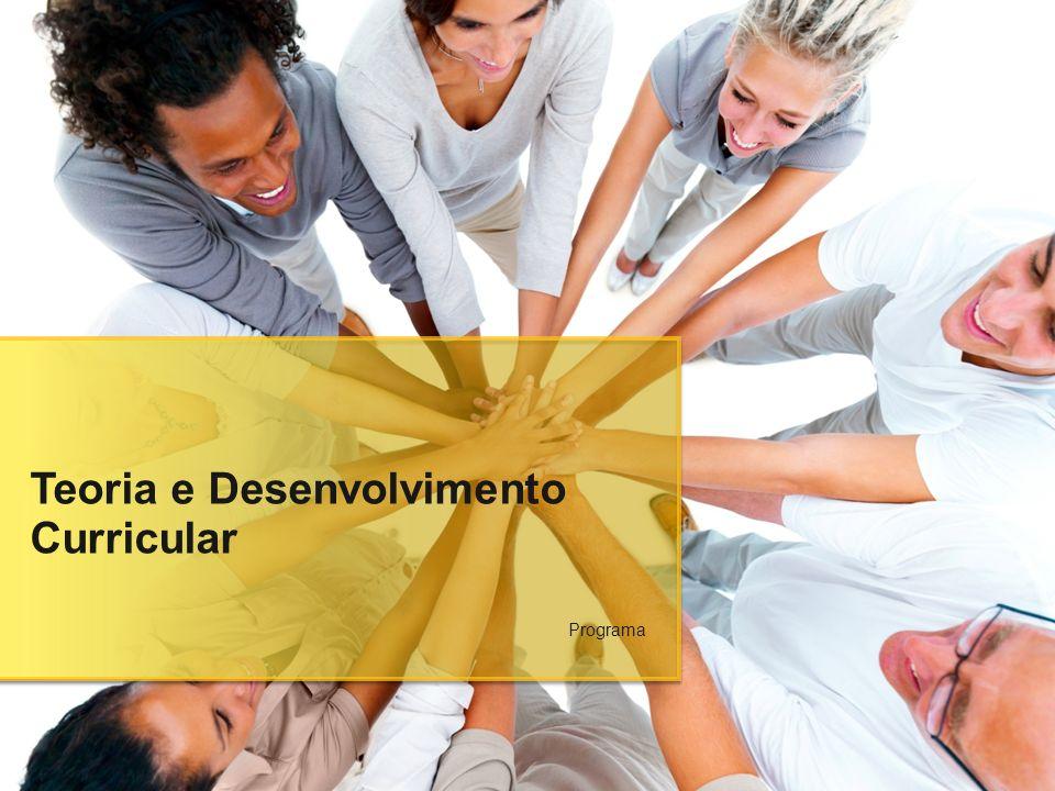 Teoria e Desenvolvimento Curricular Programa