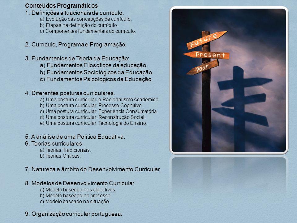 Conteúdos Programáticos 1. Definições situacionais de currículo. a) Evolução das concepções de currículo. b) Etapas na definição do currículo. c) Comp