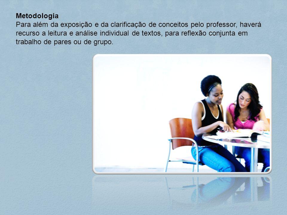 Metodologia Para além da exposição e da clarificação de conceitos pelo professor, haverá recurso a leitura e análise individual de textos, para reflex