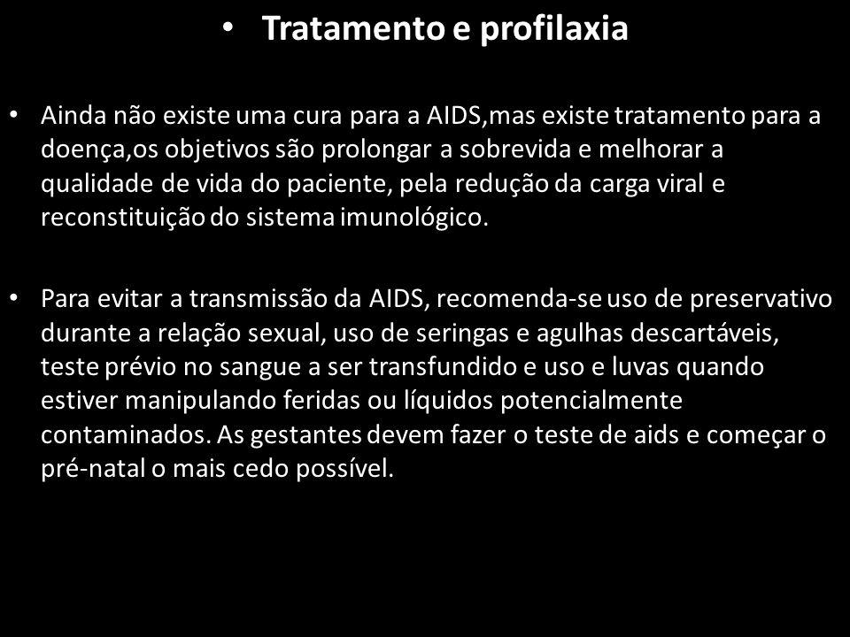 Tratamento e profilaxia Ainda não existe uma cura para a AIDS,mas existe tratamento para a doença,os objetivos são prolongar a sobrevida e melhorar a qualidade de vida do paciente, pela redução da carga viral e reconstituição do sistema imunológico.