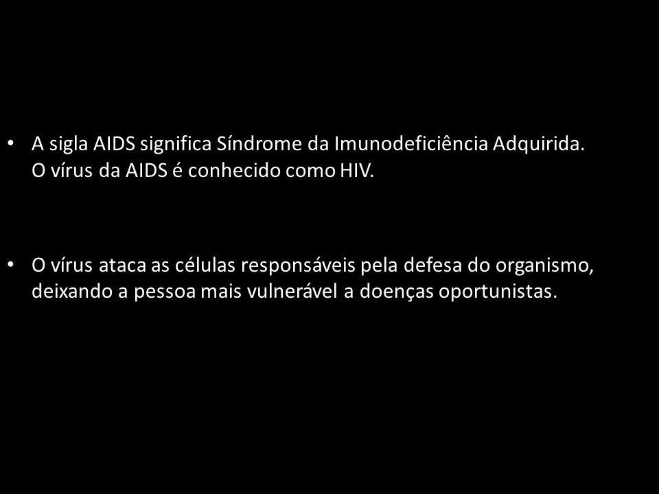 A sigla AIDS significa Síndrome da Imunodeficiência Adquirida.