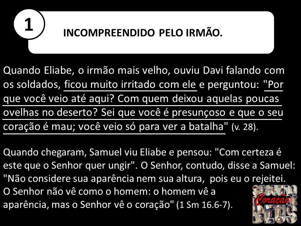 Quando Eliabe, o irmão mais velho, ouviu Davi falando com os soldados, ficou muito irritado com ele e perguntou: