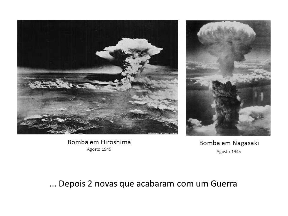 Bomba em Hiroshima Bomba em Nagasaki Agosto 1945... Depois 2 novas que acabaram com um Guerra