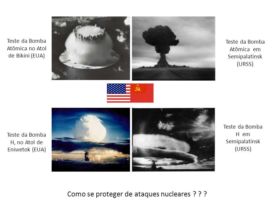 Teste da Bomba Atômica no Atol de Bikini (EUA) Teste da Bomba Atômica em Semipalatinsk (URSS) Teste da Bomba H, no Atol de Eniwetok (EUA) Teste da Bomba H em Semipalatinsk (URSS) Como se proteger de ataques nucleares .