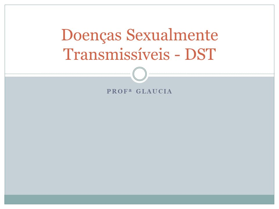 PROFª GLAUCIA Doenças Sexualmente Transmissíveis - DST