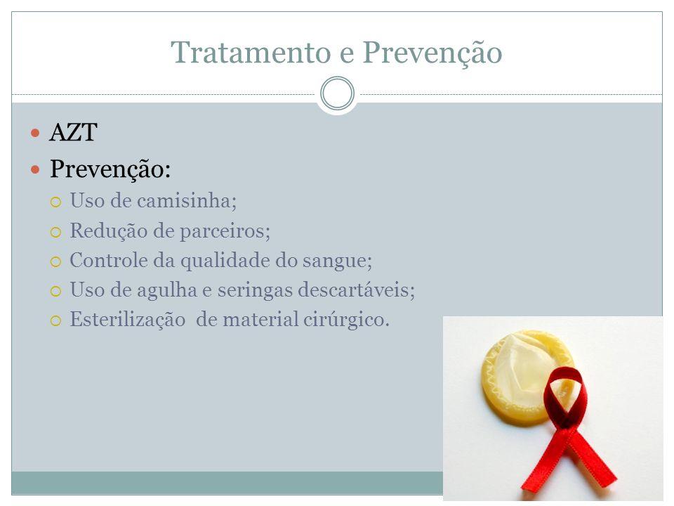 Tratamento e Prevenção AZT Prevenção: Uso de camisinha; Redução de parceiros; Controle da qualidade do sangue; Uso de agulha e seringas descartáveis;
