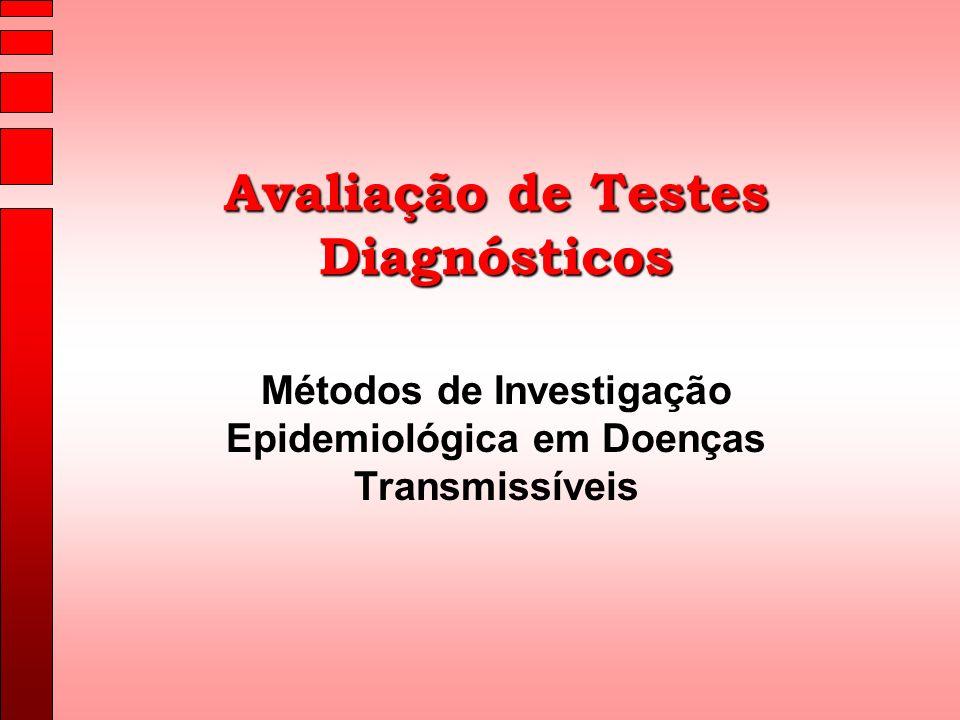 Avaliação de Testes Diagnósticos Métodos de Investigação Epidemiológica em Doenças Transmissíveis