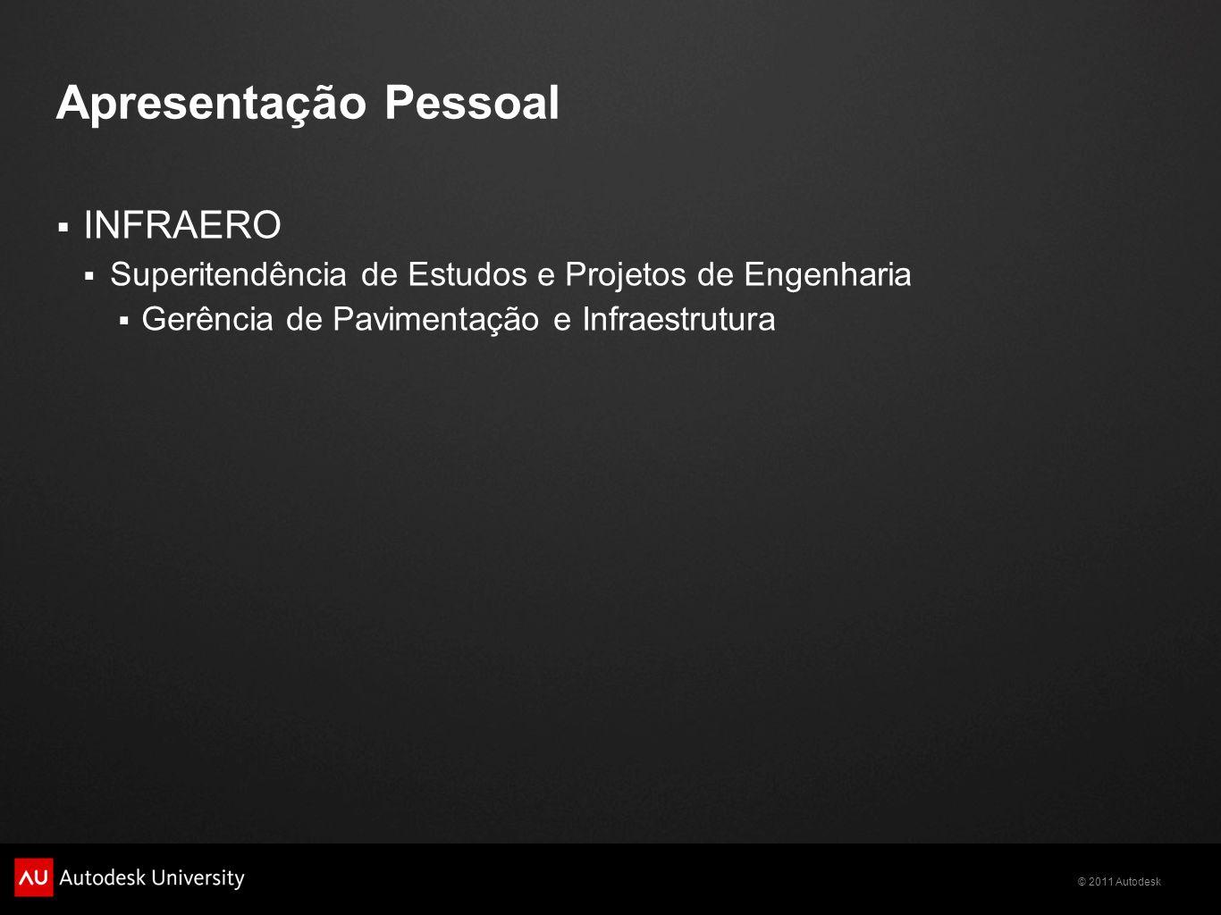 © 2011 Autodesk Apresentação Pessoal INFRAERO Superitendência de Estudos e Projetos de Engenharia Gerência de Pavimentação e Infraestrutura