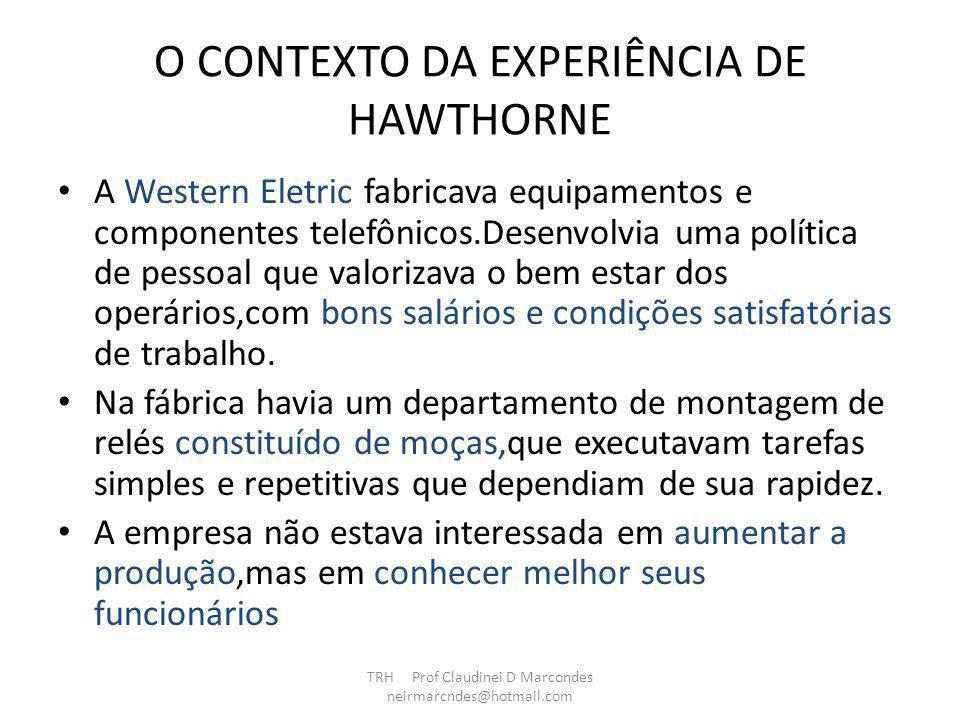 A EXPERIÊNCIA DE HAWTHORNE Foi realizada no período de 1927 a 1932, em uma fábrica de telefones da empresa Western Electric Company, situada no bairro