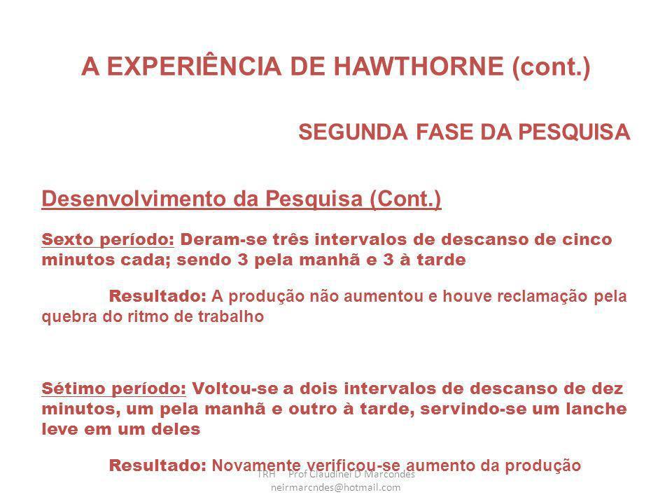 A EXPERIÊNCIA DE HAWTHORNE (cont.) SEGUNDA FASE DA PESQUISA Desenvolvimento da Pesquisa (Cont.) Terceiro período: Modificou-se o sistema de pagamento
