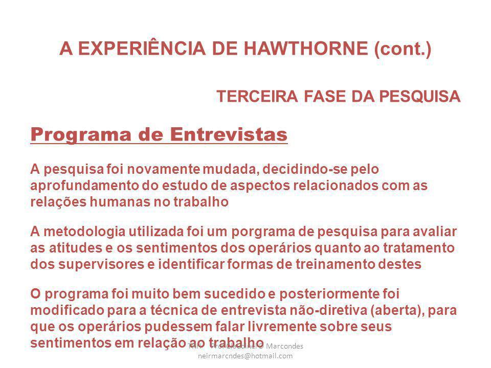 A EXPERIÊNCIA DE HAWTHORNE (cont.) SEGUNDA FASE DA PESQUISA Desenvolvimento da Pesquisa (Cont.) Conclusões sobre as observações da segunda fase As moç
