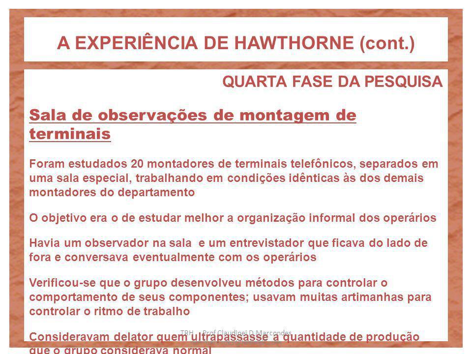 A EXPERIÊNCIA DE HAWTHORNE (cont.) TERCEIRA FASE DA PESQUISA Programa de Entrevistas – conclusão Identificou-se a existência de uma organização inform
