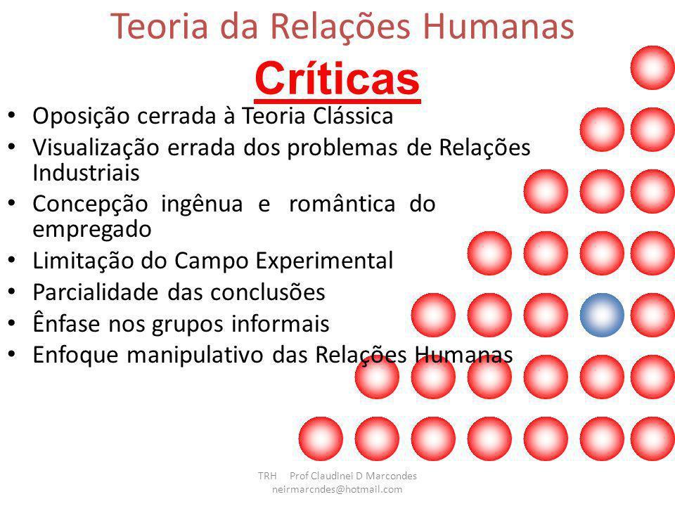 Comparação entre a Teoria Clássica e a Teoria das Relações Humanas Trata a organização como máquina. Enfatiza as tarefas ou a tecnologia. Inspirada em