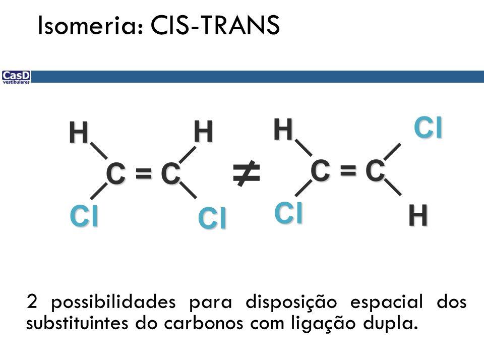 C = C Cl Cl HH Cl Cl H H 2 possibilidades para disposição espacial dos substituintes do carbonos com ligação dupla. Isomeria: CIS-TRANS