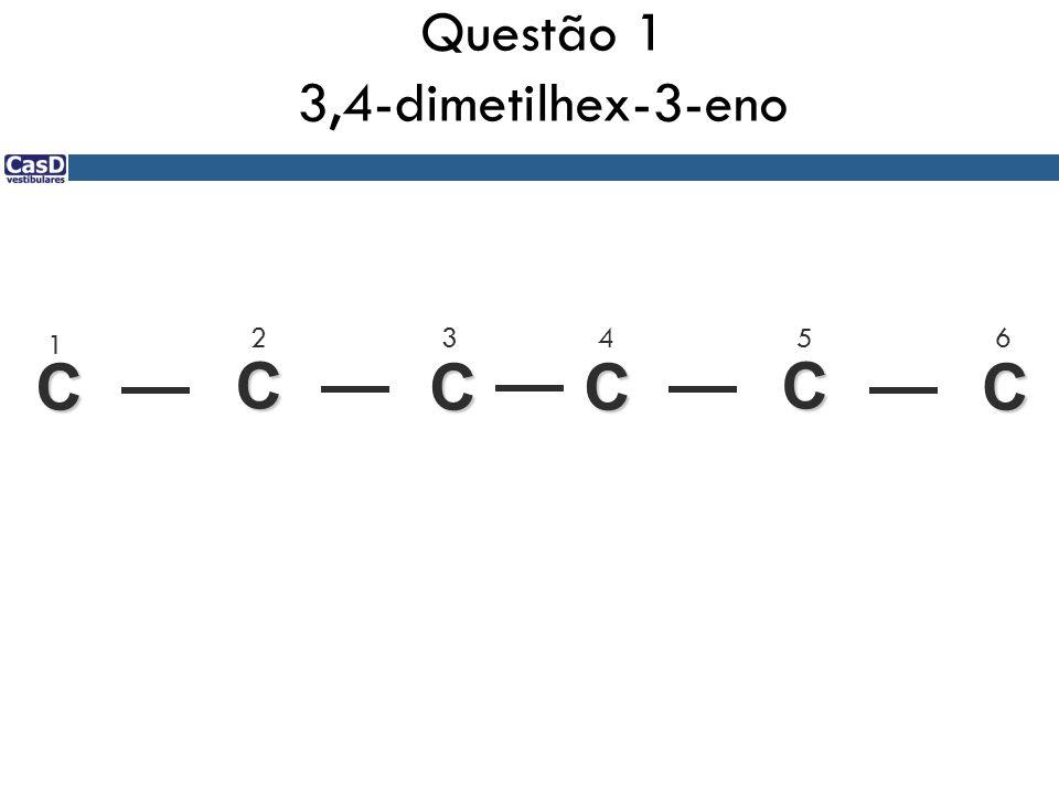 Questão 1 3,4-dimetilhex-3-eno C C CC CC 1 23456