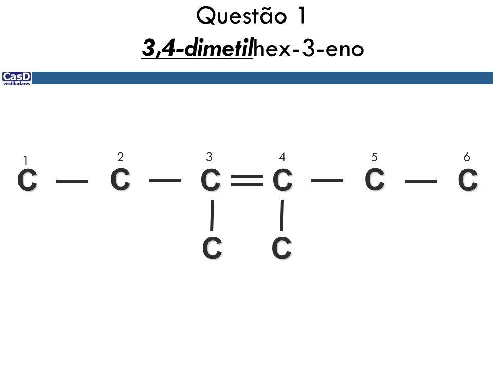 Questão 1 3,4-dimetilhex-3-eno C C CC CC 1 23456 CC