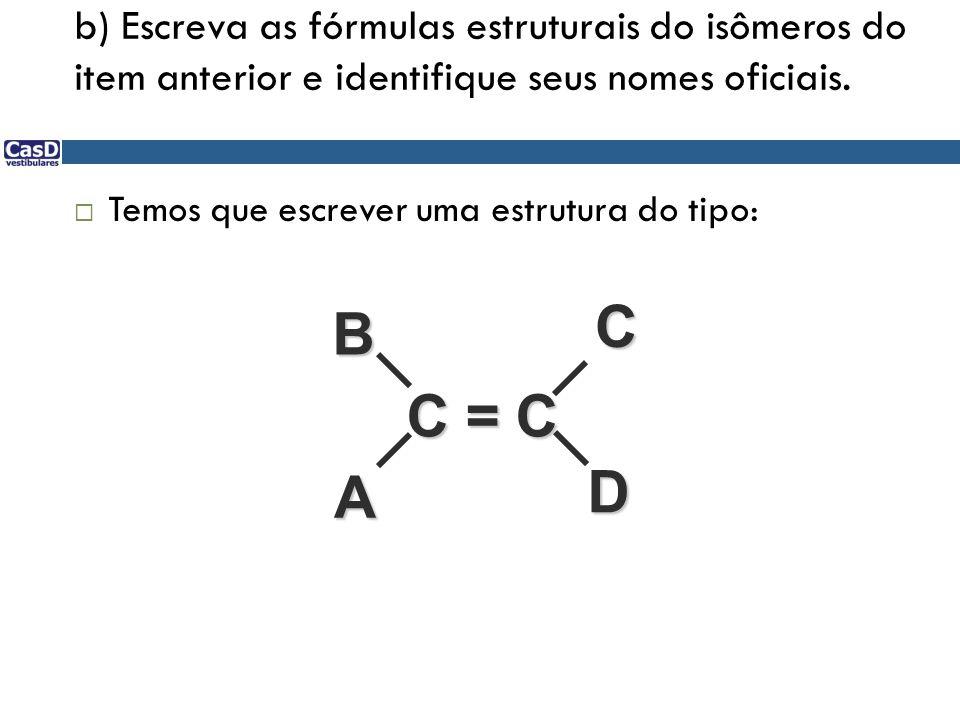 Temos que escrever uma estrutura do tipo: C = C D A BC