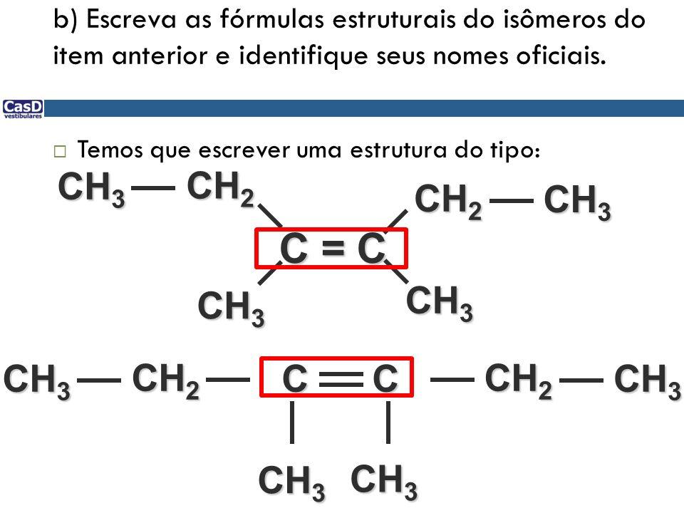 b) Escreva as fórmulas estruturais do isômeros do item anterior e identifique seus nomes oficiais. Temos que escrever uma estrutura do tipo: C = C C C