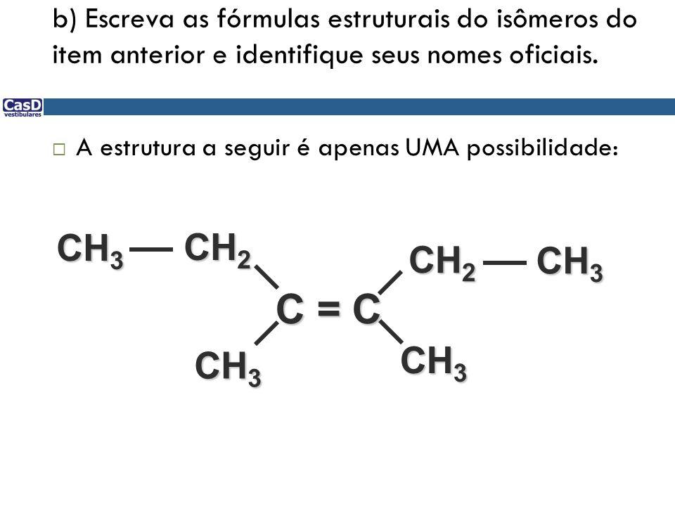 b) Escreva as fórmulas estruturais do isômeros do item anterior e identifique seus nomes oficiais. A estrutura a seguir é apenas UMA possibilidade: C
