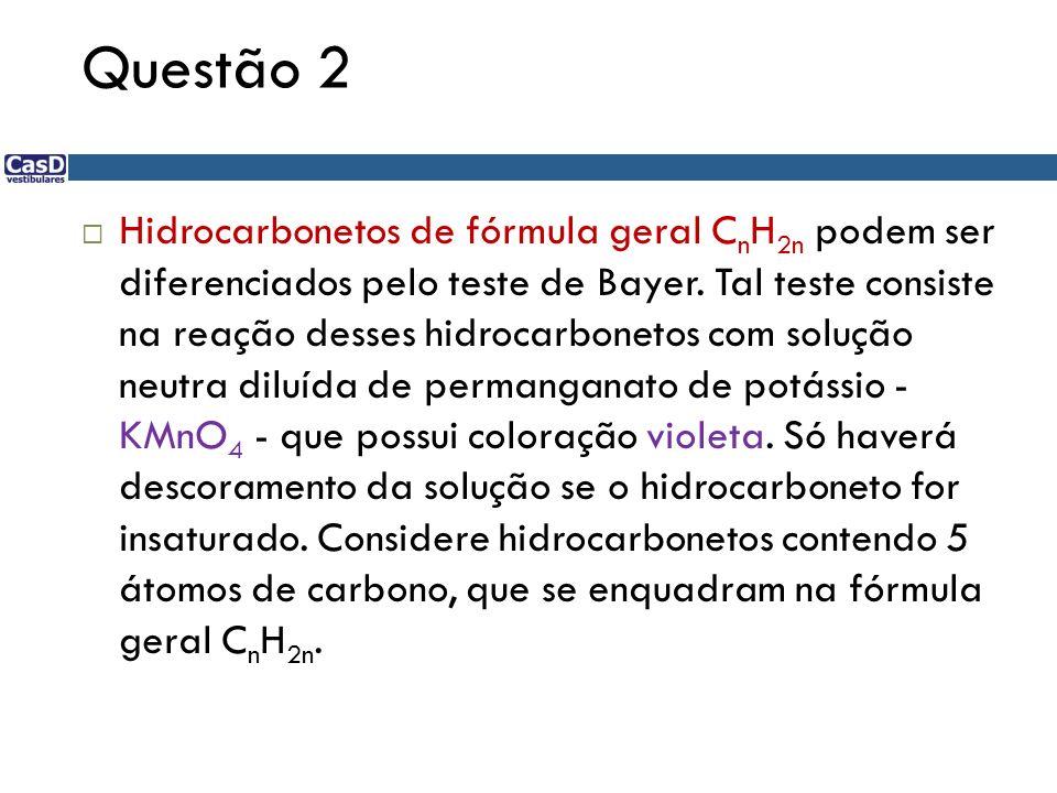Questão 2 Hidrocarbonetos de fórmula geral C n H 2n podem ser diferenciados pelo teste de Bayer. Tal teste consiste na reação desses hidrocarbonetos c
