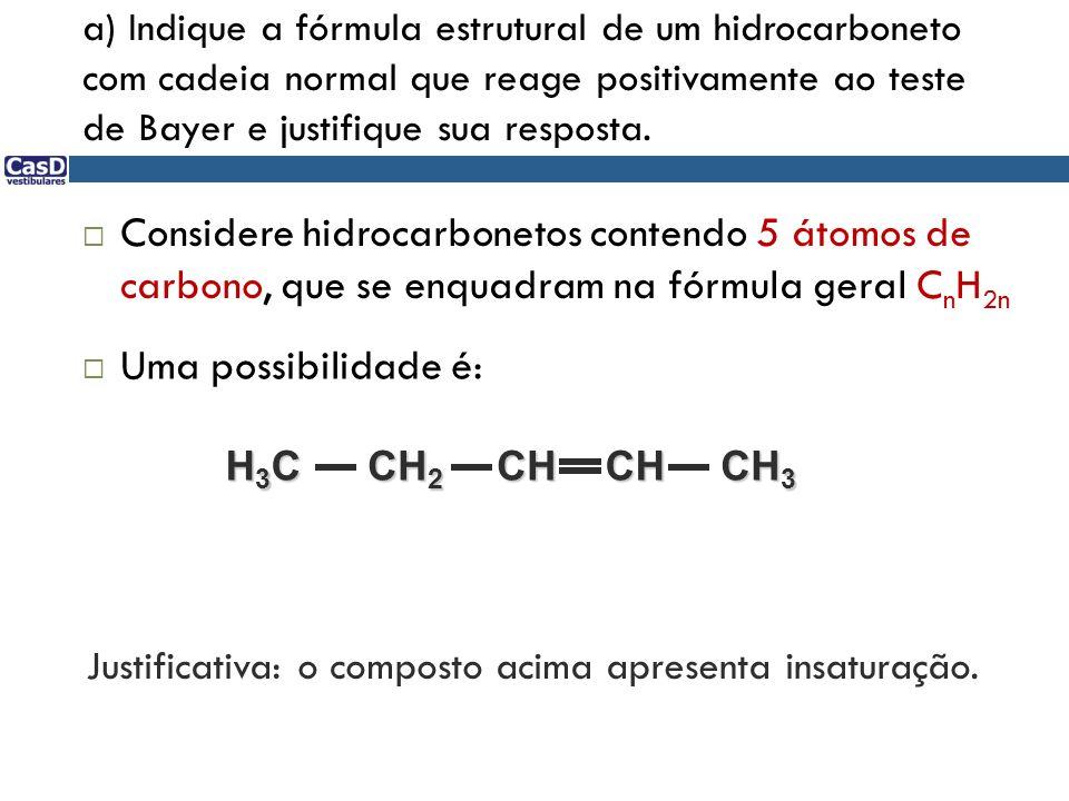 a) Indique a fórmula estrutural de um hidrocarboneto com cadeia normal que reage positivamente ao teste de Bayer e justifique sua resposta. Uma possib