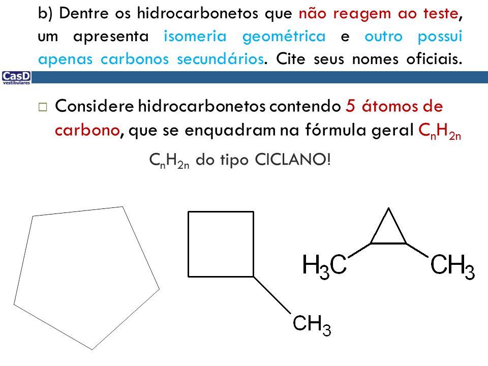 C n H 2n do tipo CICLANO! Considere hidrocarbonetos contendo 5 átomos de carbono, que se enquadram na fórmula geral C n H 2n b) Dentre os hidrocarbone