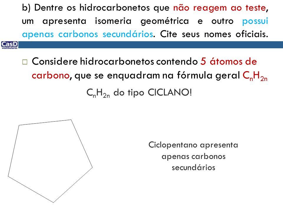 C n H 2n do tipo CICLANO! Considere hidrocarbonetos contendo 5 átomos de carbono, que se enquadram na fórmula geral C n H 2n Ciclopentano apresenta ap