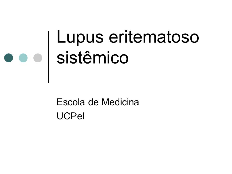 Lupus eritematoso sistêmico Escola de Medicina UCPel