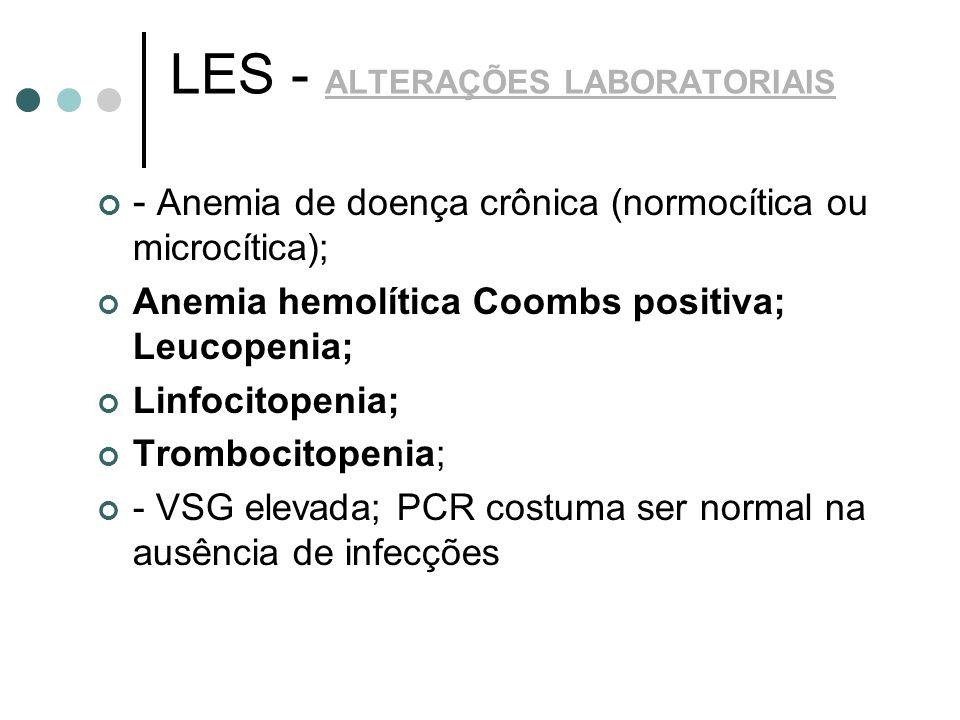 LES - ALTERAÇÕES LABORATORIAIS - Anemia de doença crônica (normocítica ou microcítica); Anemia hemolítica Coombs positiva; Leucopenia; Linfocitopenia;