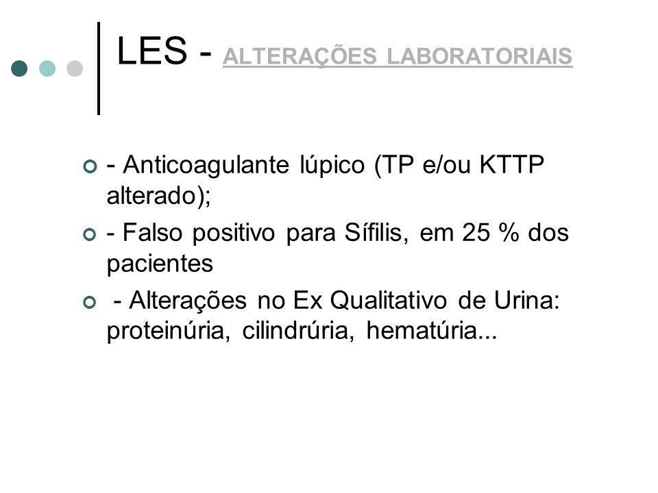 LES - ALTERAÇÕES LABORATORIAIS - Anticoagulante lúpico (TP e/ou KTTP alterado); - Falso positivo para Sífilis, em 25 % dos pacientes - Alterações no E