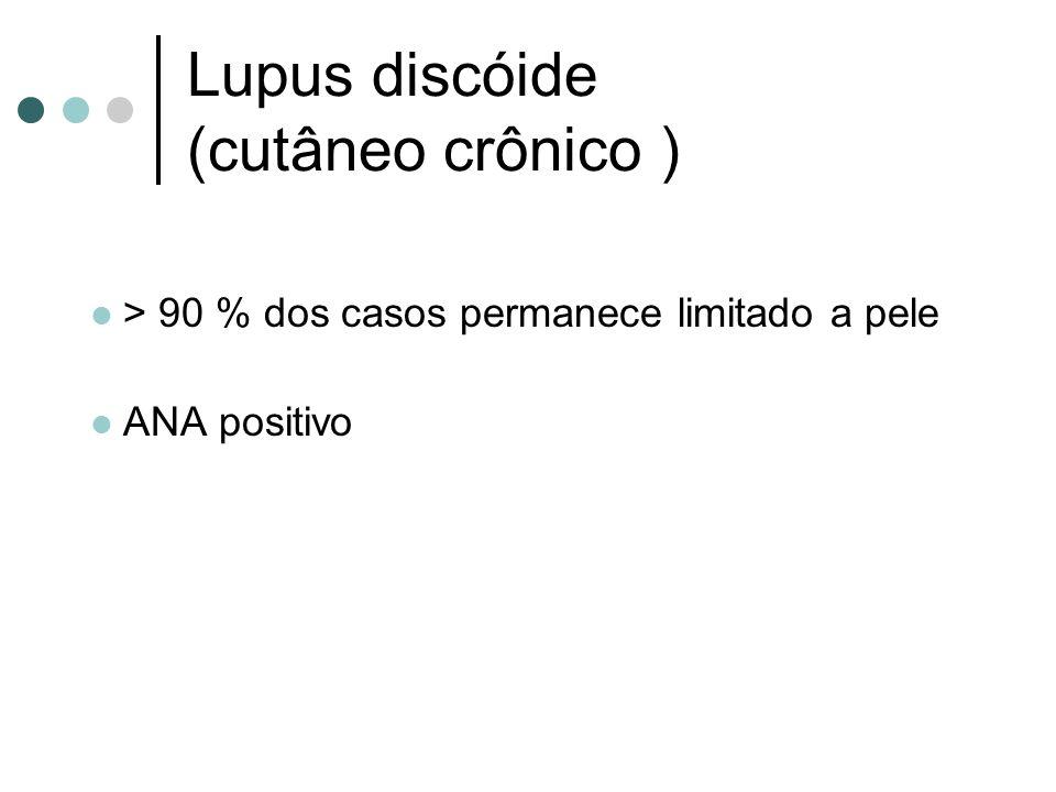 Lupus discóide (cutâneo crônico ) > 90 % dos casos permanece limitado a pele ANA positivo